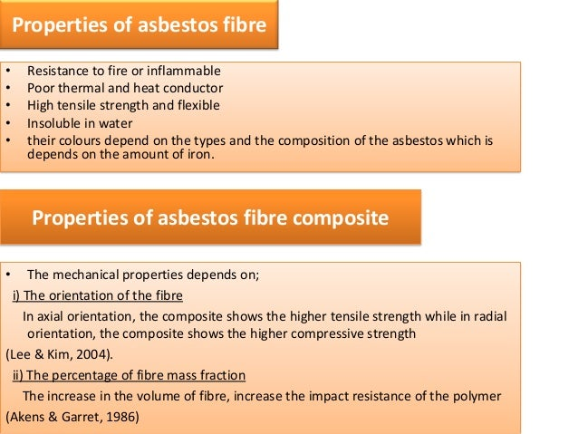 Properties of asbestos fibre•    Resistance to fire or inflammable•    Poor thermal and heat conductor•    High tensile st...