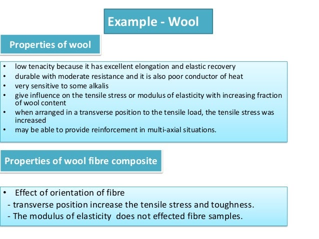 Example - Wool    Properties of wool•    low tenacity because it has excellent elongation and elastic recovery•    durable...