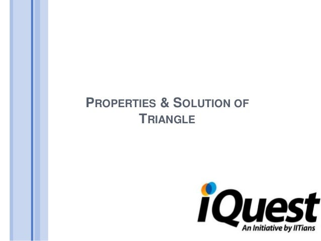 PROPERTIES & SOLUTION OF       TRIANGLE