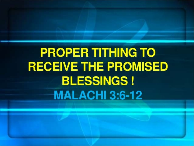 PROPER TITHING TO RECEIVE THE PROMISED BLESSINGS ! MALACHI 3:6-12