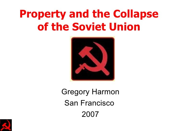 Property and the Collapse of the Soviet Union Gregory Harmon San Francisco  2007