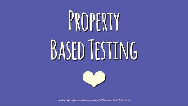 Property BasedTesting ❤(c) Vinai Kopp - http://vinaikopp.com - twitter://@VinaiKopp - #MageTesFest 2019