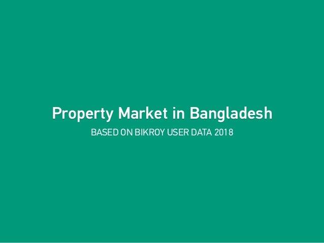 Property Market in Bangladesh BASED ON BIKROY USER DATA 2018 Property Market in Bangladesh
