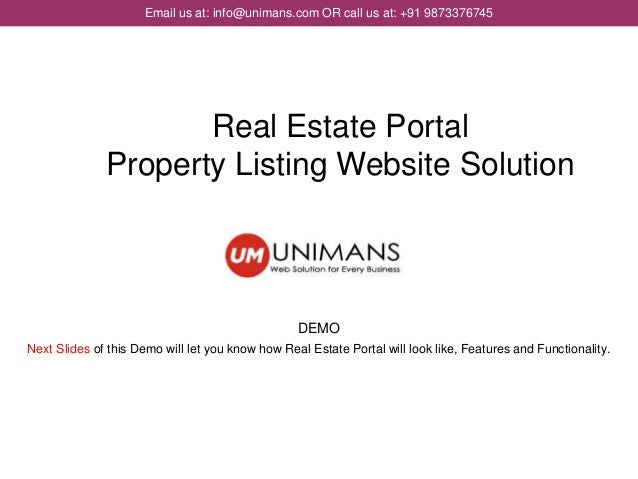 Email us at: info@unimans.com OR call us at: +91 9873376745 DEMO Next Slides of this Demo will let you know how Real Estat...
