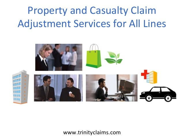 Property and Casualty Claim Adjustment Services for All Lines www.trinityclaims.com
