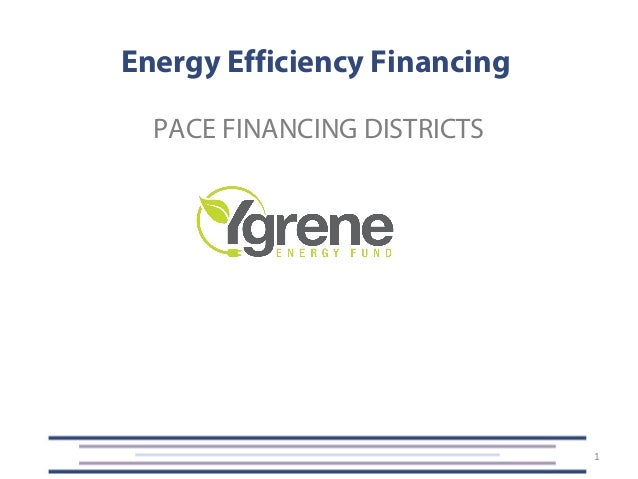 Energy Efficiency Financing 1 PACE FINANCING DISTRICTS