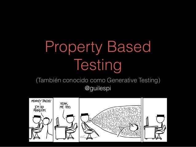 Property Based Testing (También conocido como Generative Testing) @guilespi