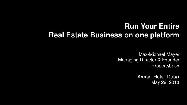 Run Your EntireReal Estate Business on one platformMax-Michael MayerManaging Director & FounderPropertybaseArmani Hotel, D...