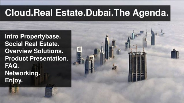 Cloud.Real Estate.Dubai.The Agenda.Intro Propertybase.Social Real Estate.Overview Solutions.Product Presentation.FAQ.Netwo...