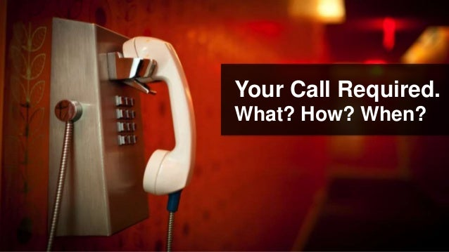 Your Call Required.What? How? When?