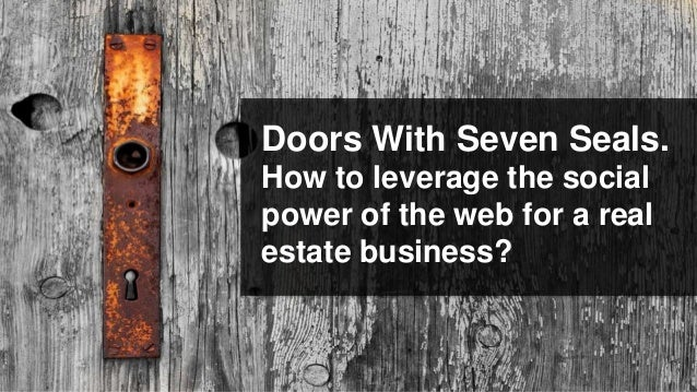 Doors With Seven Seals.How to leverage the socialpower of the web for a realestate business?