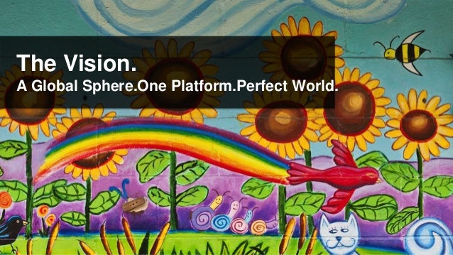 The Vision.A Global Sphere.One Platform.Perfect World.