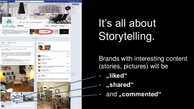 """It's all aboutStorytelling.Brands with interesting content(stories, pictures) will be- """"liked""""- """"shared""""- and """"commented"""""""