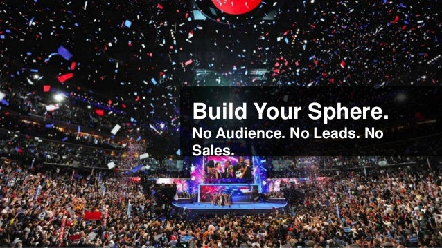 Build Your Sphere.No Audience. No Leads. NoSales.