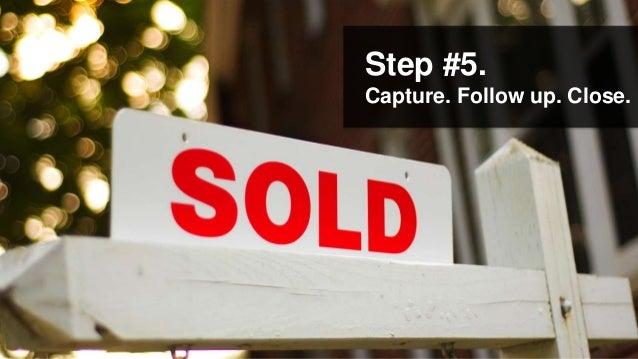Step #5.Capture. Follow up. Close.