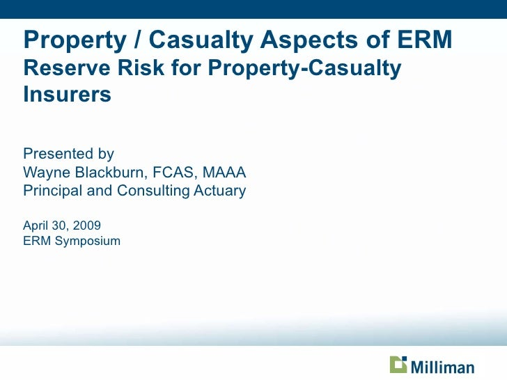 Property / Casualty Aspects of ERM Reserve Risk for Property-Casualty Insurers <ul><li>Presented by </li></ul><ul><li>Wayn...