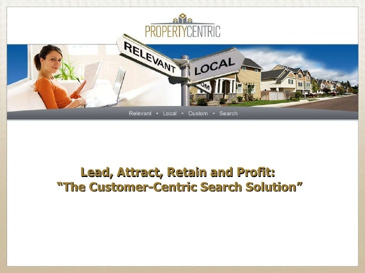 """Lead, Attract, Retain and Profit:  """"The Customer-Centric Search Solution"""""""