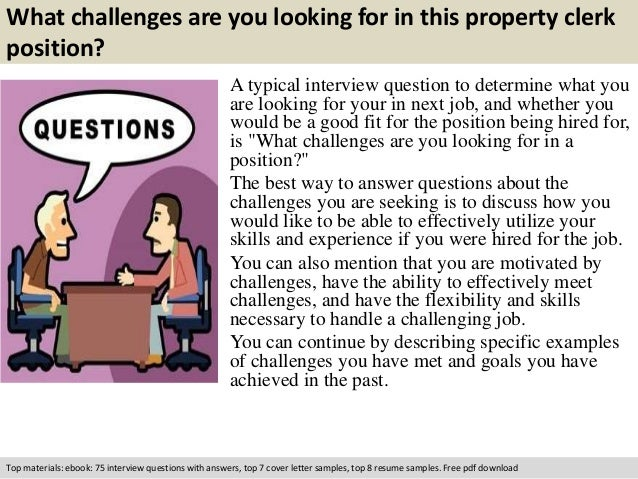 what challenges are you looking for in this property clerk position a typical interview question - What Challenges Are You Looking For In A Position Interview Question