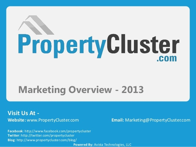 Marketing Overview - 2013Visit Us At -Website: www.PropertyCluster.com Email: Marketing@PropertyCluster.comFacebook: http:...