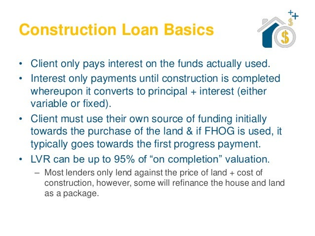 Property finance types of home loans construction home for Interest only construction loan