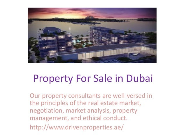 Property For Sale in Dubai Our property consultants are well-versed in the principles of the real estate market, negotiati...