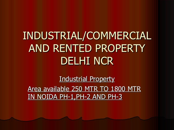 INDUSTRIAL/COMMERCIAL AND RENTED PROPERTY DELHI NCR Industrial Property Area available 250 MTR TO 1800 MTR IN NOIDA PH-1,P...