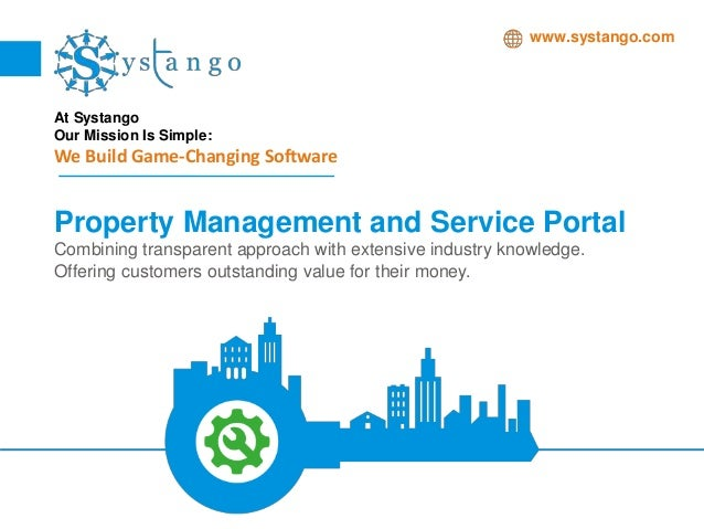 www.systango.com At Systango Our Mission Is Simple: We Build Game-Changing Software Property Management and Service Portal...