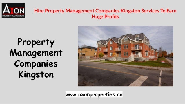 Property Management Companies Kingston www.axonproperties.ca Hire Property Management Companies Kingston Services To Earn ...