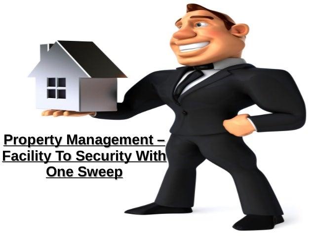 Property Management –Property Management – Facility To Security WithFacility To Security With One SweepOne Sweep