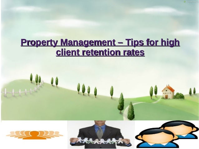 Property Management – Tips for highProperty Management – Tips for high client retention ratesclient retention rates