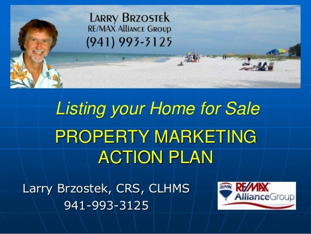 PROPERTY MARKETING ACTION PLAN Larry Brzostek, CRS, CLHMS 941-993-3125 Listing your Home for Sale