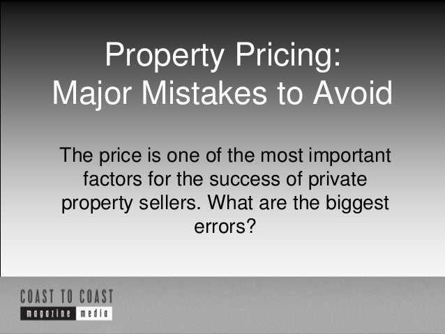 Property Pricing: Major Mistakes to Avoid The price is one of the most important factors for the success of private proper...