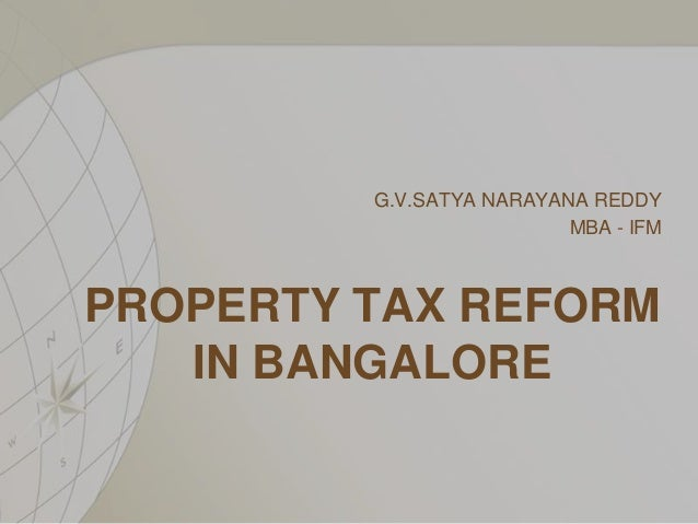 PROPERTY TAX REFORM IN BANGALORE G.V.SATYA NARAYANA REDDY MBA - IFM