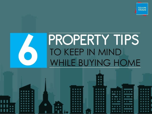 6 PROPERTY TIPS TO KEEP IN MIND WHILE BUYING HOME