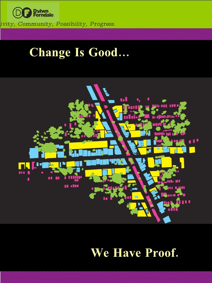Change Is Good… We Have Proof. Creativity, Community, Possibility, Progress.