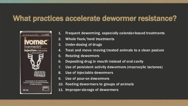 What practices accelerate dewormer resistance? 1. Frequent deworming, especially calendar-based treatments 2. Whole flock/...
