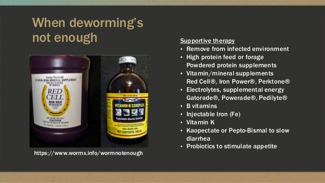 When deworming's not enough Supportive therapy ▪ Remove from infected environment ▪ High protein feed or forage Powdered p...
