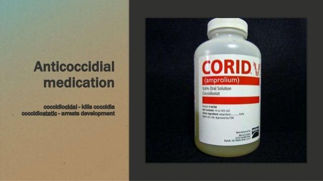 Anticoccidial medication coccidiocidal - kills coccidia coccidiostatic - arrests development