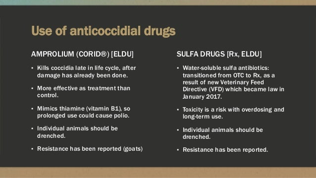 Use of anticoccidial drugs AMPROLIUM (CORID®) [ELDU] ▪ Kills coccidia late in life cycle, after damage has already been do...
