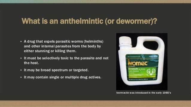 What is an anthelmintic (or dewormer)? ▪ A drug that expels parasitic worms (helminths) and other internal parasites from ...
