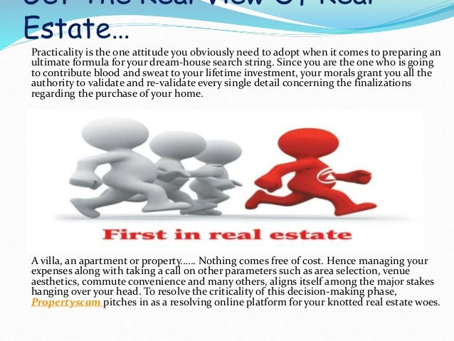 Get The Real View Of Real  Estate…  Practicality is the one attitude you obviously need to adopt when it comes to preparin...