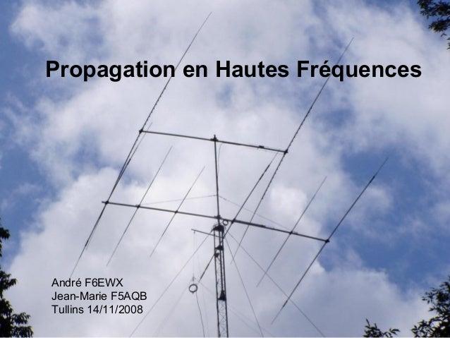 Propagation HF - André F6EWX - Jean-Marie F5AQB - Radio-Club F6KJJ MJC du Pa 1 Propagation en Hautes Fréquences André F6EW...
