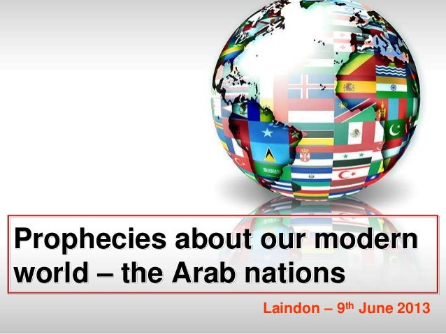 Prophecies about our modern world – the Arab nations Laindon – 9th June 2013