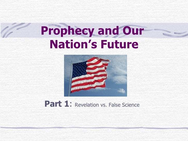 Prophecy and Our  Nation's Future Part 1 :  Revelation vs. False Science