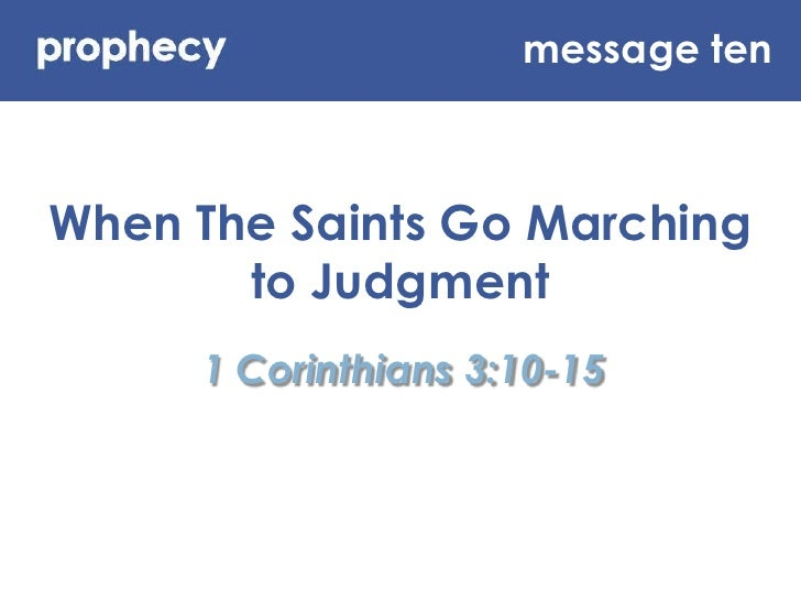 message ten<br />When The Saints Go Marching to Judgment<br />1 Corinthians 3:10-15<br />