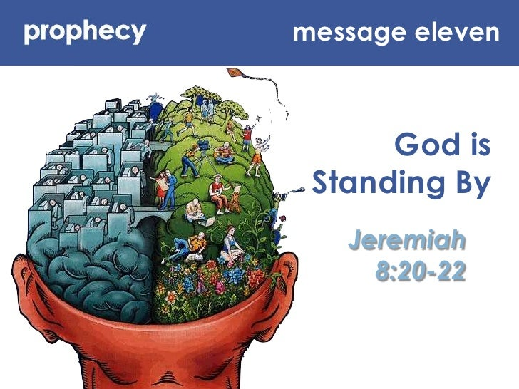 message eleven<br />God is Standing By<br />Jeremiah 8:20-22<br />