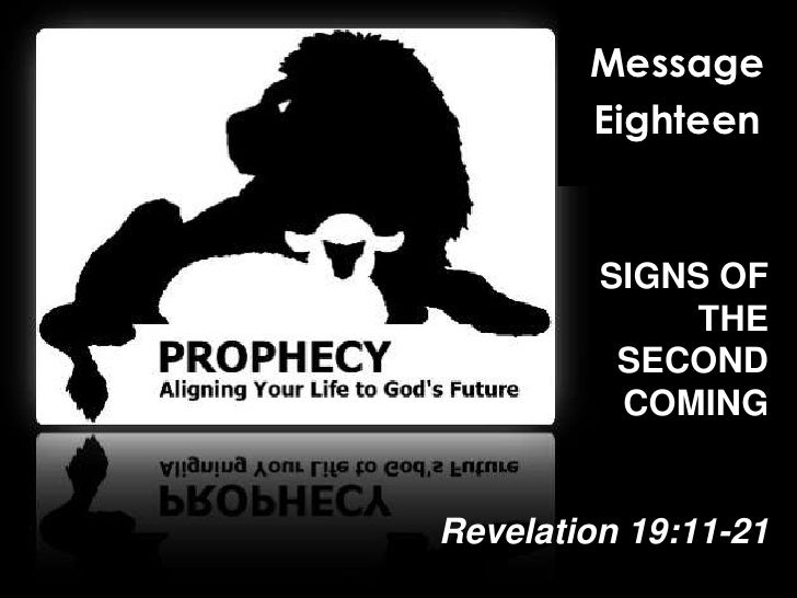 Message<br />Eighteen<br />SIGNS OF THE SECOND COMING<br />Revelation 19:11-21<br />