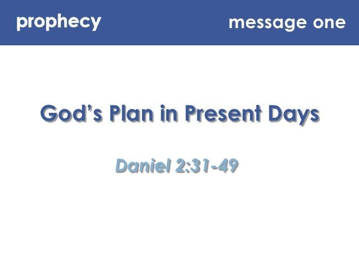 message one<br />God's Plan in Present Days<br />Daniel 2:31-49<br />