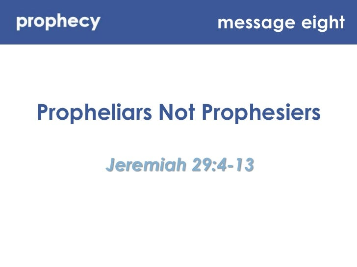 message eight<br />Propheliars Not Prophesiers<br />Jeremiah 29:4-13<br />