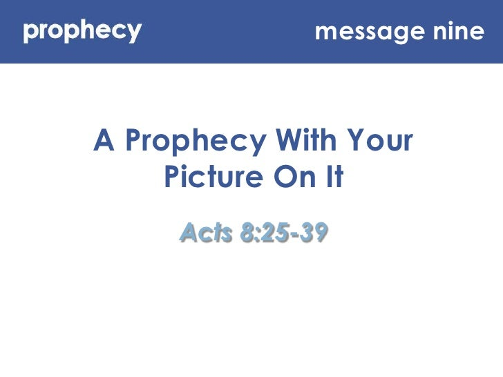 message nine<br />A Prophecy With Your Picture On It<br />Acts 8:25-39<br />